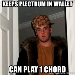 Scumbag Steve - Keeps plectrum in wallet can play 1 chord