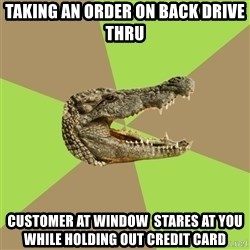 Customer Service Croc - Taking an order on back drive thru Customer at window  stares at yOu while holding out credit card