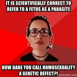 Liberal Douche Garofalo - It is scientifically correct to refer to a fetus as a parasite How dare you call homosexuality a genetic defect?!