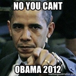 Pissed Off Barack Obama - NO YOU CANT OBAMA 2012
