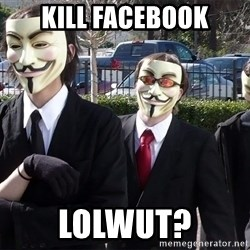 AnonymousA - KILL FACEBOOK Lolwut?