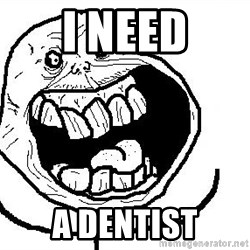 Happy Forever Alone - I NEED A DENTIST