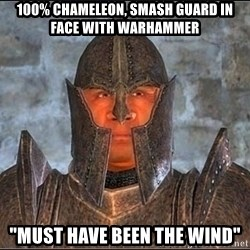 "Oblivion Guard - 100% chameleon, smash guard in face with warhammer ""must have been the wind"""