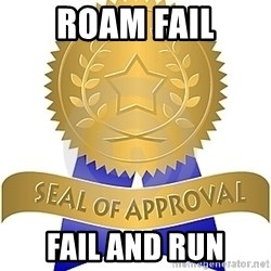 Seal Of Approval - ROAM FAIL FAIL AND RUN
