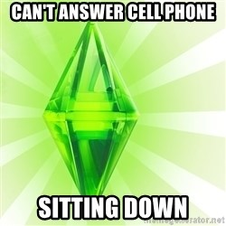 Sims - can't answer cell phone sitting down