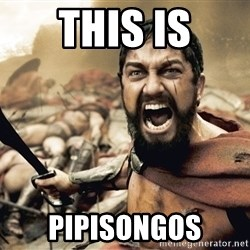 Spartan300 - THIS IS PIPISONGOS