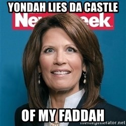 Crazy Eyed Michelle Bachmann - Yondah lies da castle of my faddah