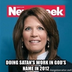 Crazy Eyed Michelle Bachmann -  Doing satan's work in god's name in 2012