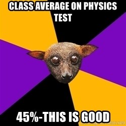 Engineering Student Bat - Class Average On Physics Test 45%-This is good