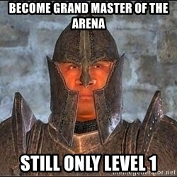 Oblivion Guard - Become grand master of the arena Still only level 1