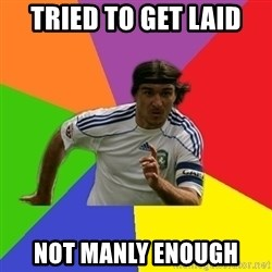 typical.russian.footballer - tried to get laid not manly enough