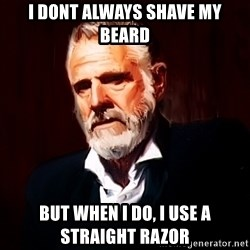 Dos Equis Man - I dont always shave my beard but when I do, I use a straight razor