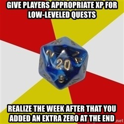 Friday Night Dnd - Give players appropriate xp for low-leveled quests Realize the week after that you added an extra zero at the end