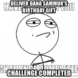 Challenge completed - Deliver dana sammur's birthday gift challenge completed