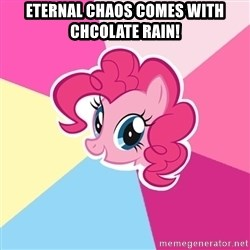 Pinkie Pie - Eternal Chaos Comes with chcolate rain!