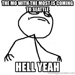 Fuck Yea - THe Mo with the Most is coming to Seattle Hell Yeah