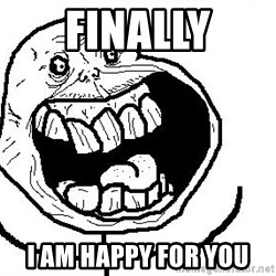 Happy Forever Alone - finally i am happy for you