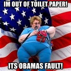 Conservative - Im out of toilet paper! its obamas fault!