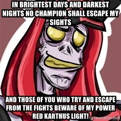 Troll Karthus - In brightest days and DARKEST nights no champion shall escape my sights and those of you who try and escape from the fights beWare of my power RED KARTHUS LIGHT!