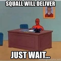 Patient Spiderman - Squall will deliver just wait...