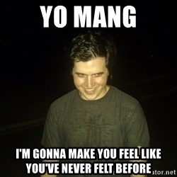 Rapist Edward - yo mang i'm gonna make you feel like you've never felt before