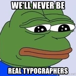 Sad Frog Color - We'll never be real typographers