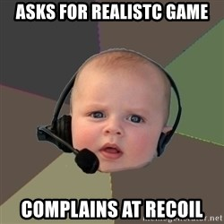 FPS N00b - ASKS FOR REALISTC GAME COMPLAINS AT RECOIL