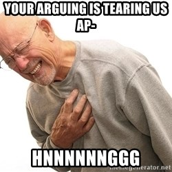 Hnnnnnnggg - your arguing is tearing us ap- Hnnnnnnggg