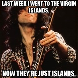 Jimmy Page - Last week I went to the virgin islands. now they're Just islands.
