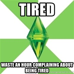 The Sims Anti-Social - Tired waste an hour complaining about being tired