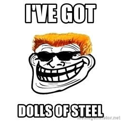 Duke Nukem Trollface - I've got  dolls of steel