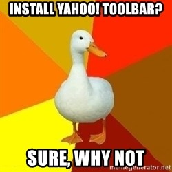 Technologically Impaired Duck - INSTALL YAHOO! TOOLBAR? SURE, WHY NOT