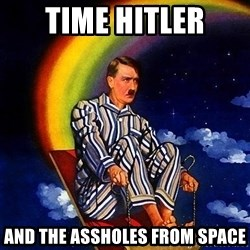 Bed Time Hitler - Time Hitler and the assholes from space