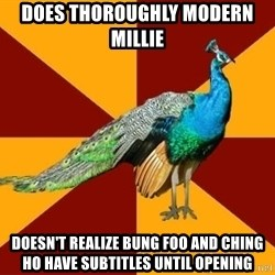 Thespian Peacock - does thoroughly modern millie doesn't realize bung foo and ching ho have subtitles until opening