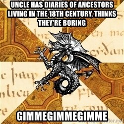 History Major Heraldic Beast - Uncle has diaries of ancestors living in the 18th century, thinks they're boring gimmegimmegimme