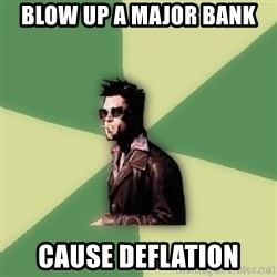 Disruptive Durden - BLow up a major bank cause deflation