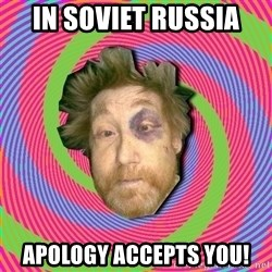 Russian Boozer - in soviet russia apology accepts you!