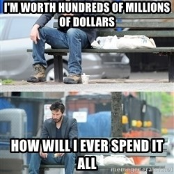 Keanu Reeves - I'm worth hundreds of millions of dollars How will i ever spend it all