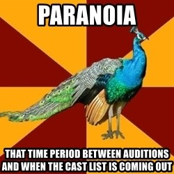 Thespian Peacock - Paranoia That time period between auditions and when the cast list is coming out
