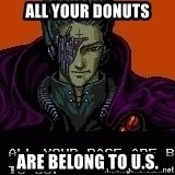 all your base - ALL YOUR donuts ARE belong to u.s.