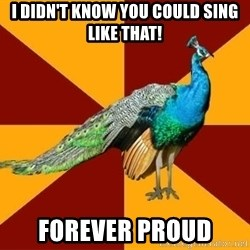 Thespian Peacock - i didn't know you could sing like that! forever proud
