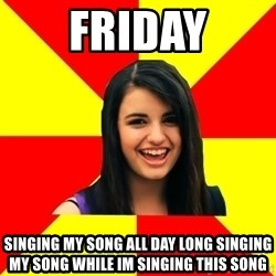 Rebecca Black - friday singing my song all day long singing my song while im singing this song
