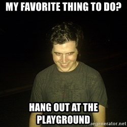 Rapist Edward - My favorite thing to do? hang out at the playground