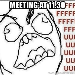 Fuuuuuu - Meeting at 11.30