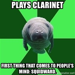 Marching Band Manatee - plays clarinet first thing that comes to people's mind: squidward.