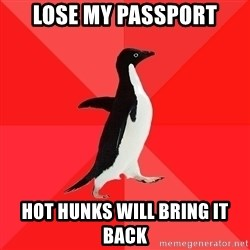 Socially Awesome Penguin - LOSE MY PASSPORT HOT HUNKS WILL BRING IT BACK