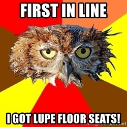 Musician Owl - first In line I got lupe floor seats!