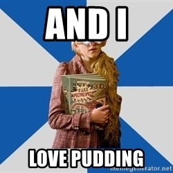 "Luna ""Loony"" Lovegood - And I love pudding"
