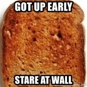 Plain Toast - Got up early stare at wall