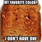 Plain Toast - My favorite color? I don't have one
